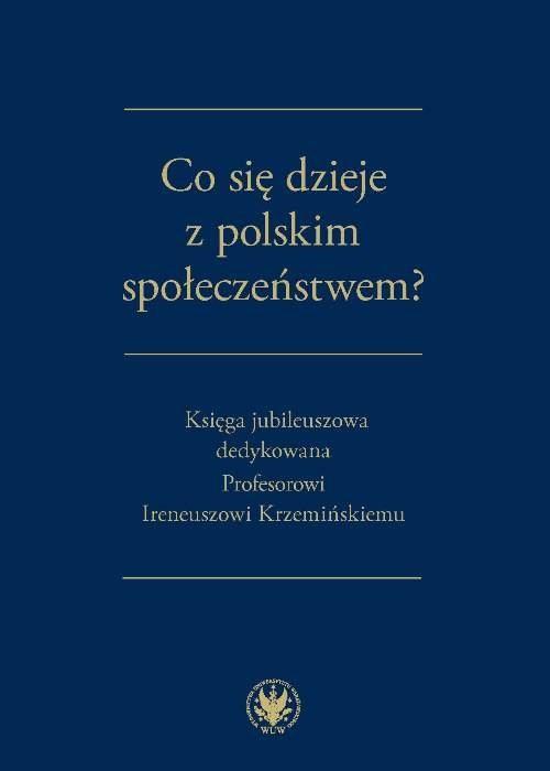 okładka Co się dzieje z polskim społeczeństwem? Księga jubileuszowa dedykowana Profesorowi Ireneuszowi Krzemińskiemu, Książka |