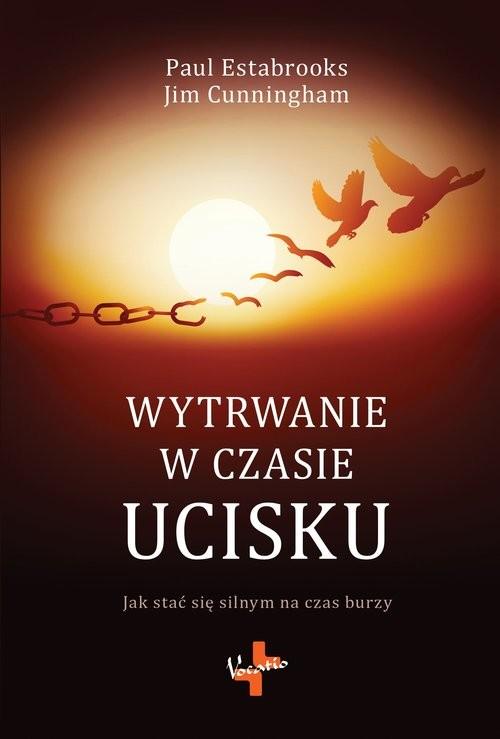 okładka Wytrwanie w czasie ucisku Jak stać się silnym na czas burzy, Książka | Estabrooks Paul, Cunningham Jim