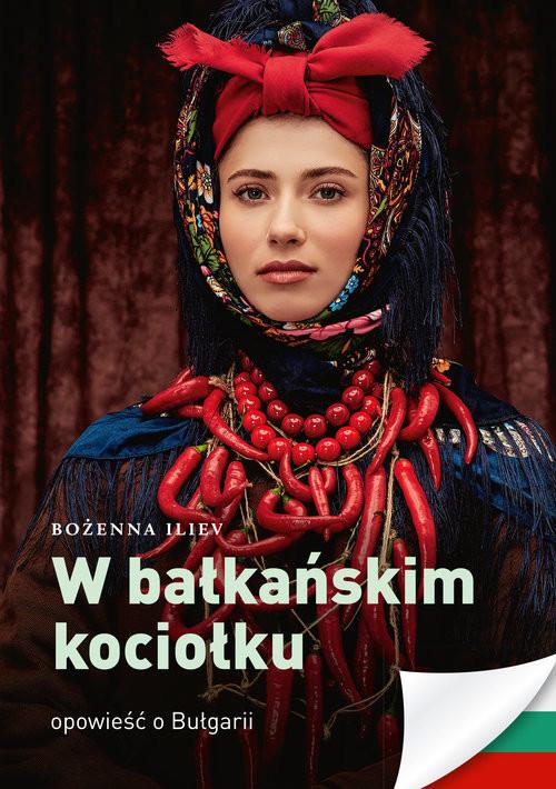 okładka W bałkańskim kociołku Opowieść o Bułgarii, Książka | Iliev Bożena