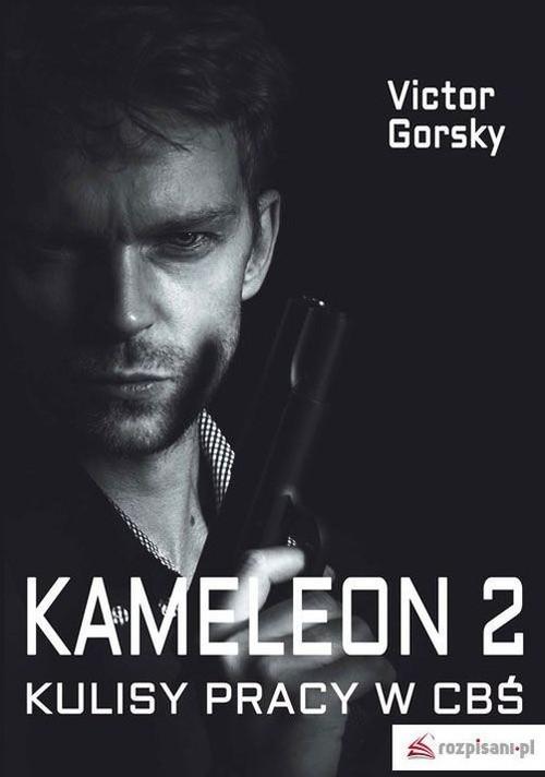 okładka Kameleon 2 Kulisy prcy w CBŚ, Książka | Gorsky Victor