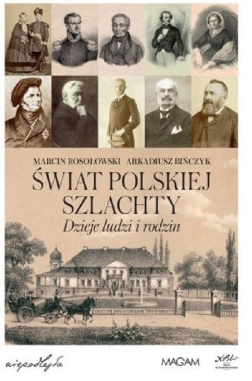 okładka Świat polskiej szlachty Dzieje ludzi i rodzin, Książka | Marcin Rosołowski, Arkadiusz Bińczyk