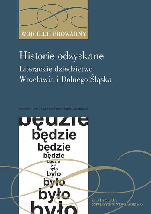 okładka Historie odzyskane Literackie dziedzictwo Wrocławia i Dolnego Śląska, Książka | Browarny Wojciech