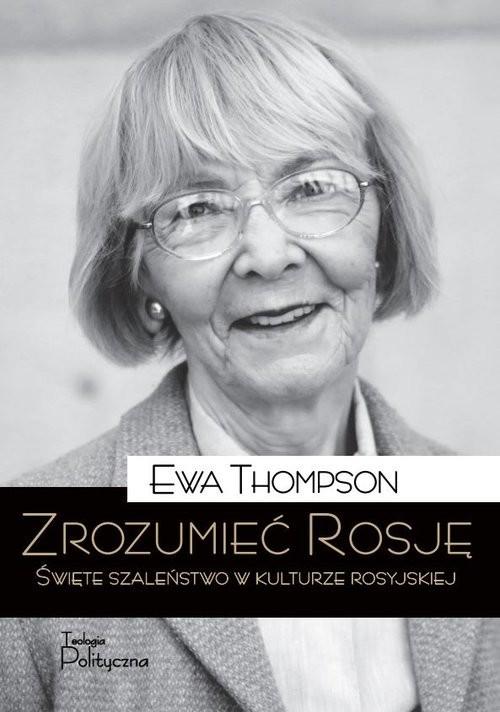 okładka Zrozumieć Rosję Święte szaleństwo w kulturze rosyjskiej, Książka | Thompson Ewa