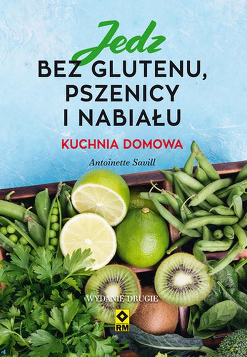 okładka Jedz bez glutenu, pszenicy i nabiału. Kuchnia domowa, Książka | Savill Antoinette