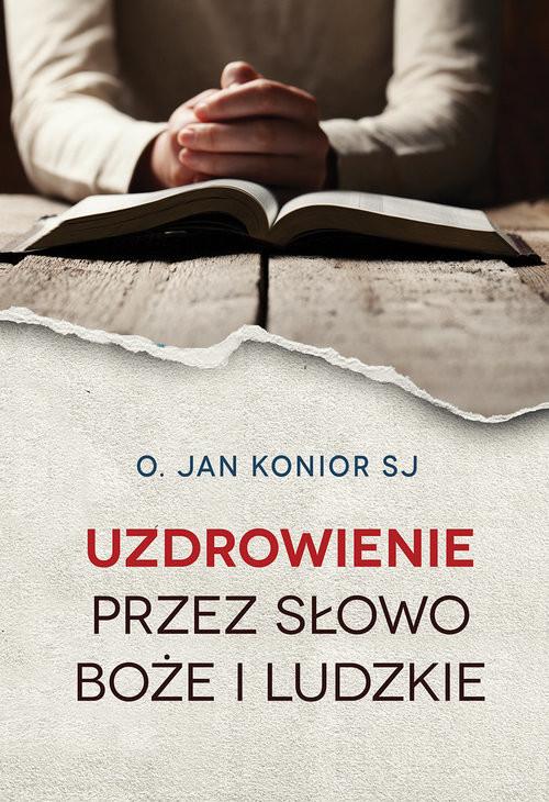 okładka Uzdrowienie przez słowo Boże i ludzkie, Książka   Jan Konior