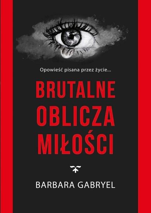 okładka Brutalne oblicza miłości, Książka | Gabryel Barbara