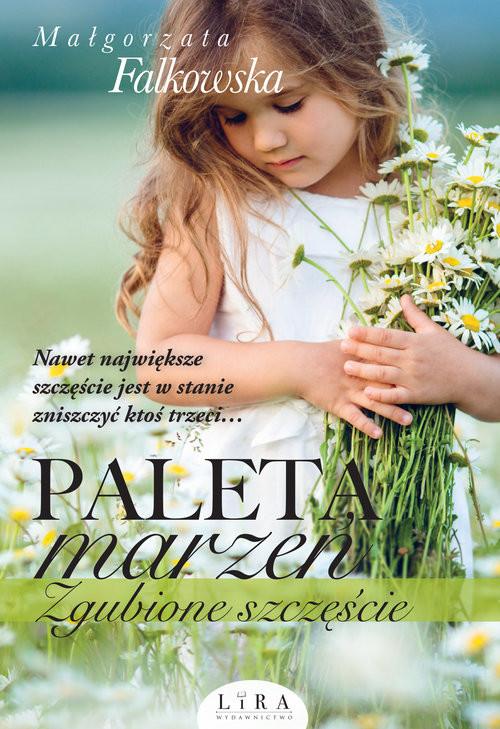okładka Paleta marzeń Zgubione szczęście, Książka | Falkowska Małgorzata
