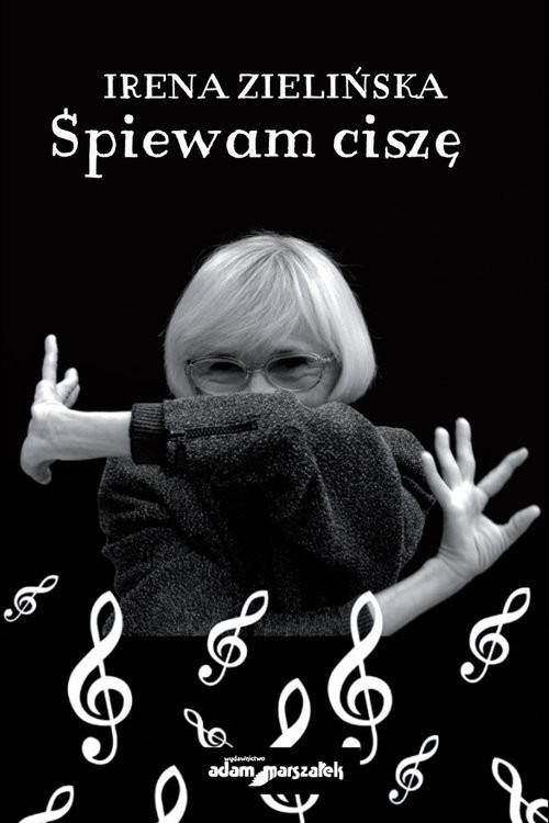 okładka Śpiewam ciszę, Książka   Zielińska Irena