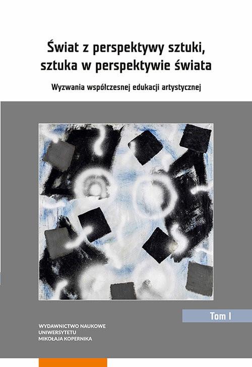 okładka Świat z perspektywy sztuki, sztuka w perspektywie świata Wyzwania współczesnej edukacji artystycznej, Książka |