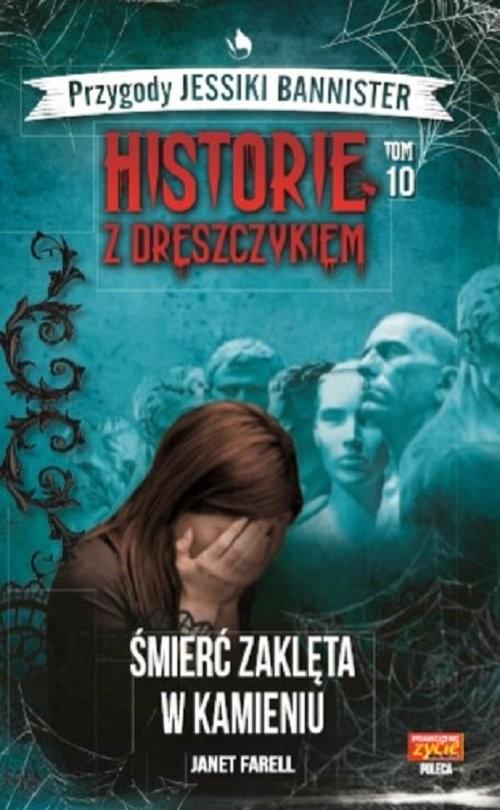 okładka Historie z dreszczykiem J.Bannister 10 Śmierć zaklęta w kamieniu, Książka   Janet Farell
