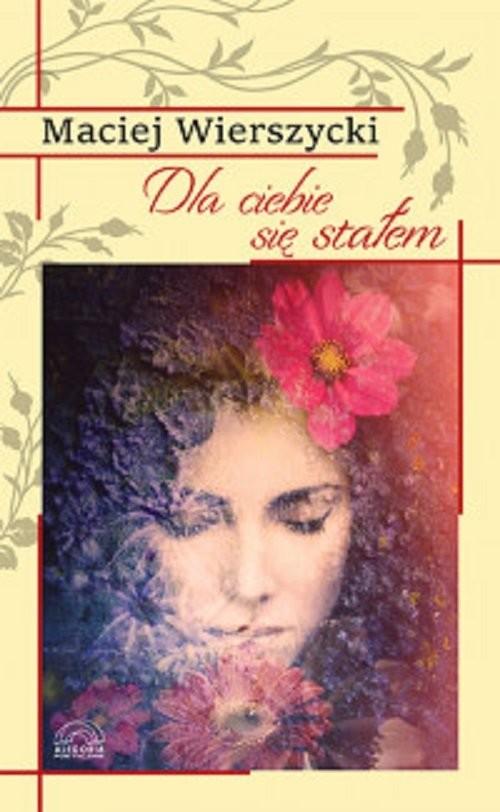 okładka Dla ciebie się stałem, Książka | Wierszycki Maciej