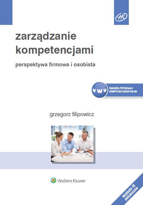 okładka Zarządzanie kompetencjami Perspektywa firmowa i osobistaksiążka |  | Filipowicz Grzegorz