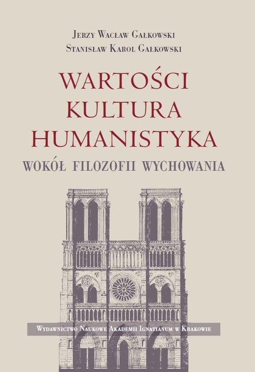 okładka Wartości Kultura Humanistyka Wokół filozofii wychowania, Książka | Jerzy Wacław Gałkowski, Stanisław K Gałkowski