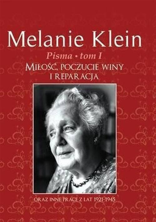 okładka Pisma Tom 1 Miłość, poczucie winy i reparacja oraz inne prace z lat 1921-1945, Książka | Klein Melanie