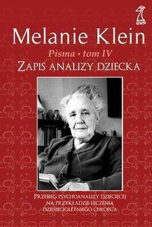 okładka Pisma Tom 4 Zapis analizy dziecka Przebieg psychoanalizy dziecięcej na przykładzie leczenia dziesięcioletniego chłopca, Książka | Klein Melanie