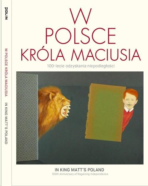 okładka W Polsce króla Maciusia 100-lecie odzyskania niepodległości, Książka |