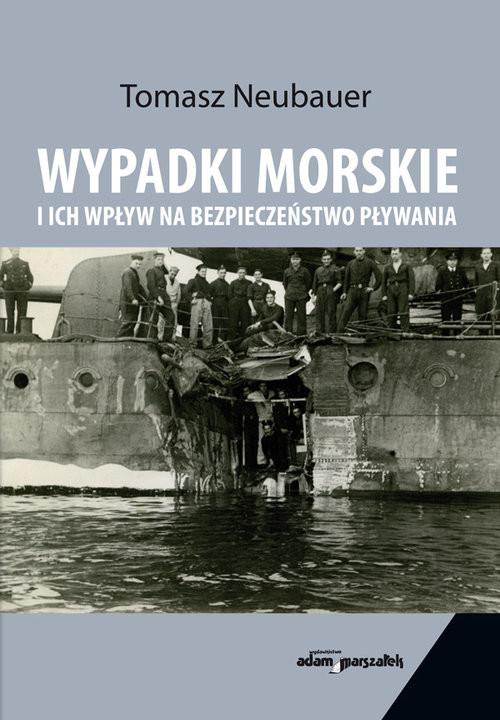 okładka Wypadki morskie i ich wpływ na bezpieczeństwo pływania, Książka   Neubauer Tomasz