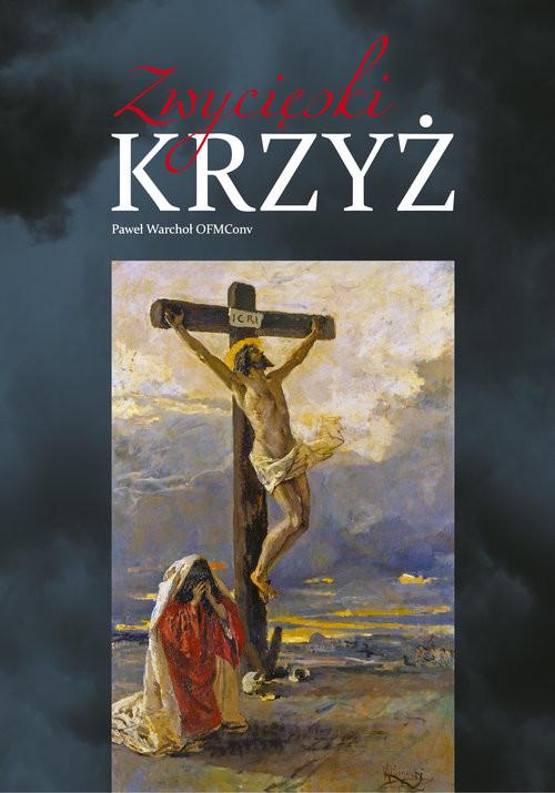 okładka Zwycięski Krzyż, Książka | Warchoł Paweł