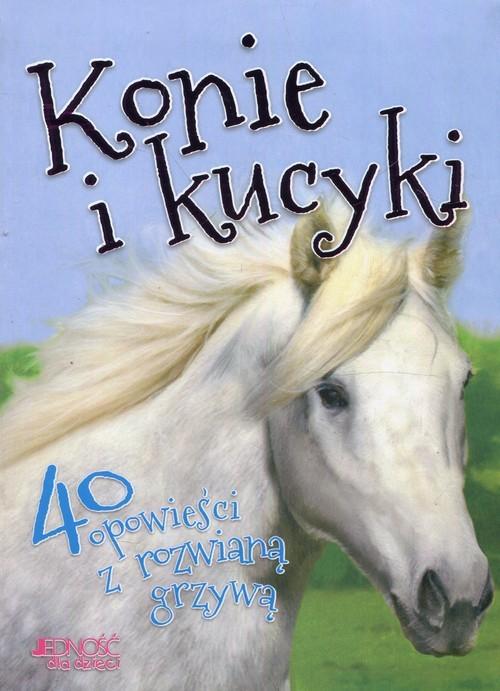 okładka Konie i kucyki 40 opowieści z rozwianą grzywą, Książka |