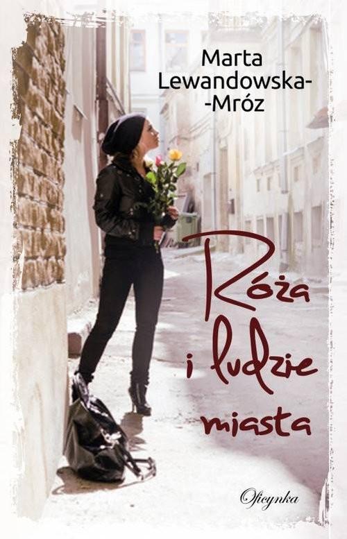 okładka Róża i ludzie miasta, Książka | Lewandowska-Mróz Marta