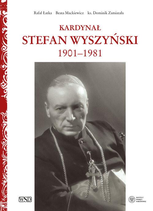 okładka Kardynał Stefan Wyszyńskiksiążka      Rafał Łatka, Beata Mackiewicz, Domi Zamiatała