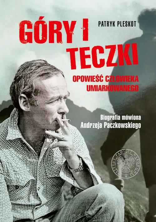 okładka Góry i teczki: opowieść człowieka umiarkowanego. Biografia mówiona Andrzeja Paczkowskiego, Książka | Patryk Pleskot