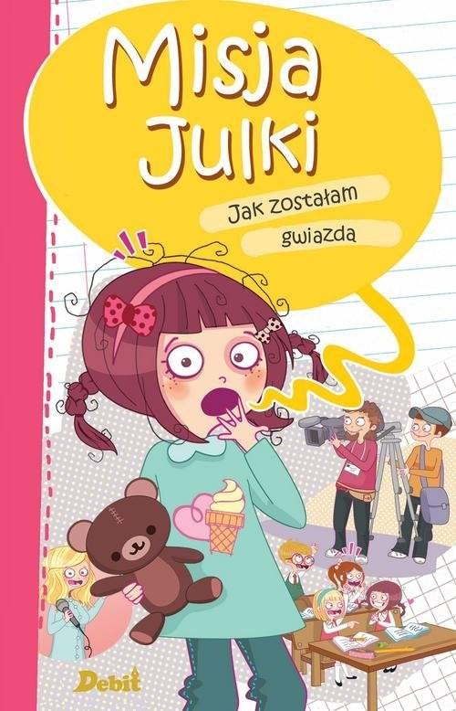 okładka Misja Julki Jak zostałam gwiazdą, Książka   Birsen Ekim Özen