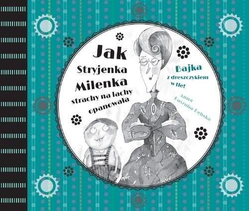 okładka Jak Stryjenka Milenka strachy na lachy opanowała, Książka | Anna Kaszuba- Dębska