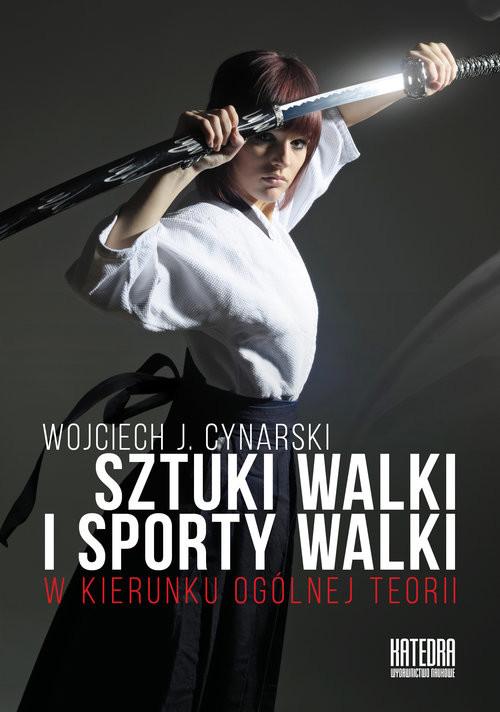 okładka Sztuki walki i sporty walki W kierunku ogólnej teorii, Książka | Wojciech J. Cynarski