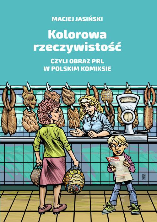 okładka Kolorowa rzeczywistość czyli obraz PRL w polskim komiksie, Książka   Maciej Jasiński