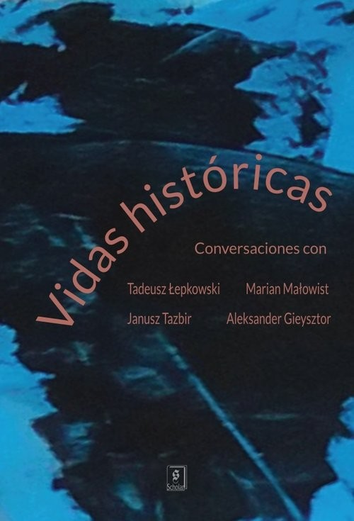 okładka Vidas históricas Conversaciones con Tadeusz Łepkowski, Marian Małowist, Janusz Tazbir y Aleksander Gieysztor, Książka | Stemplowski Ryszard