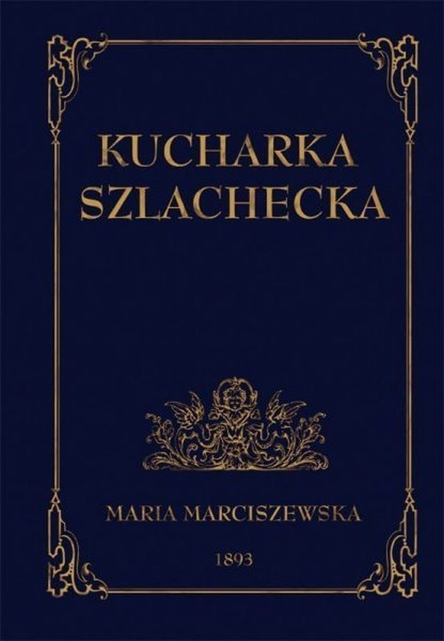 okładka Kucharka szlachecka, Książka | Marciszewska Maria