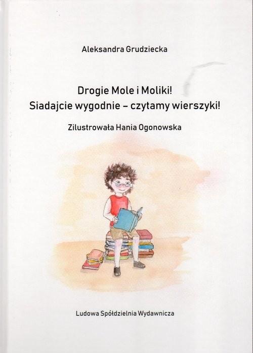 okładka Drogie Mole i Moliki! Siadajcie wygodnie - czytamy wierszyki!, Książka | Grudziecka Aleksandra