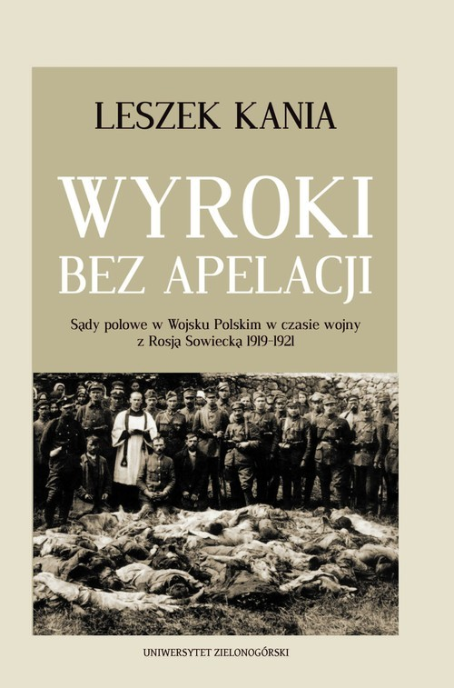 okładka Wyroki bez apelacji Sądy polowe w Wojsku Polskim w czasie wojny z Rosją Sowiecką 1919-1921, Książka | Kania Leszek