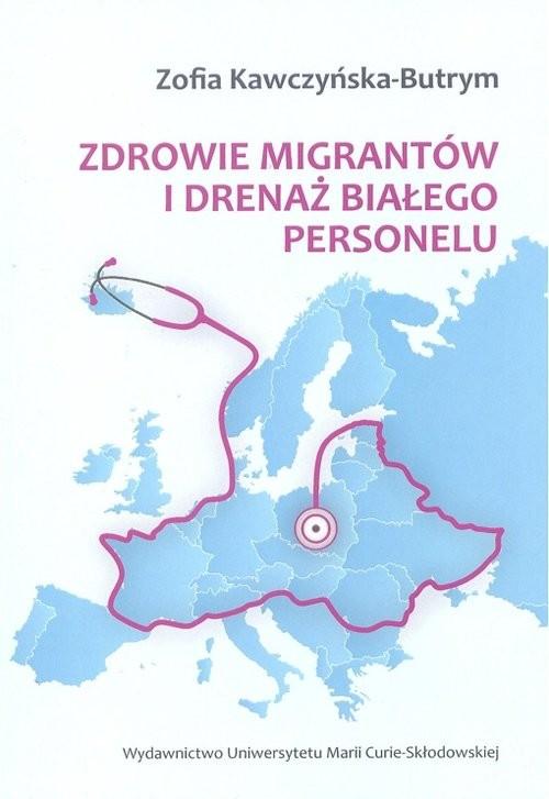 okładka Zdrowie migrantów i drenaż białego personelu, Książka | Kawczyńska-Butrym Zofia