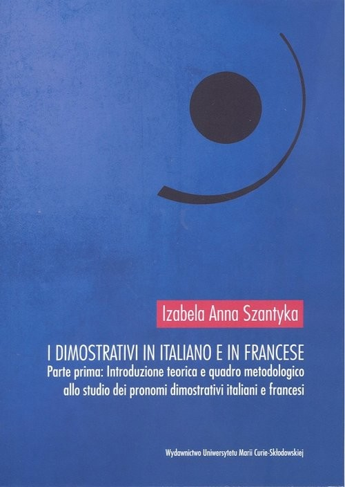 okładka I dimostrativi in italiano e in francese Parte prima Introduzione teoretica e quadro metodologico, Książka | Izabela Anna Szantyka