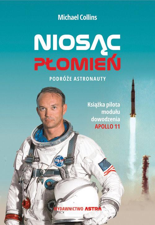 okładka Niosąc Płomień Podróże astronauty, Książka | Collins Michael