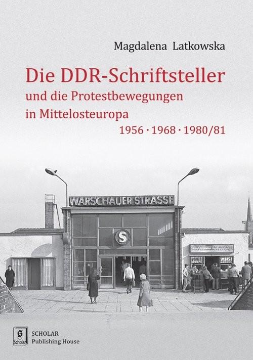 okładka Die DDR-Schriftsteller und die Protestbewegungen in Mittelosteuropa 1956, 1968, 1980/81książka |  | Latkowska Magdalena