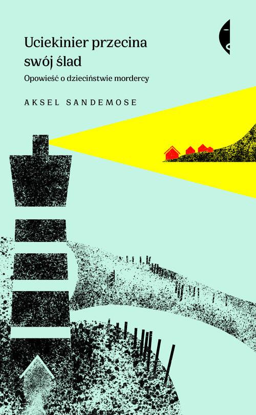 okładka Uciekinier przecina swój ślad Opowieść o dzieciństwie mordercy, Książka | Aksel Sandemose