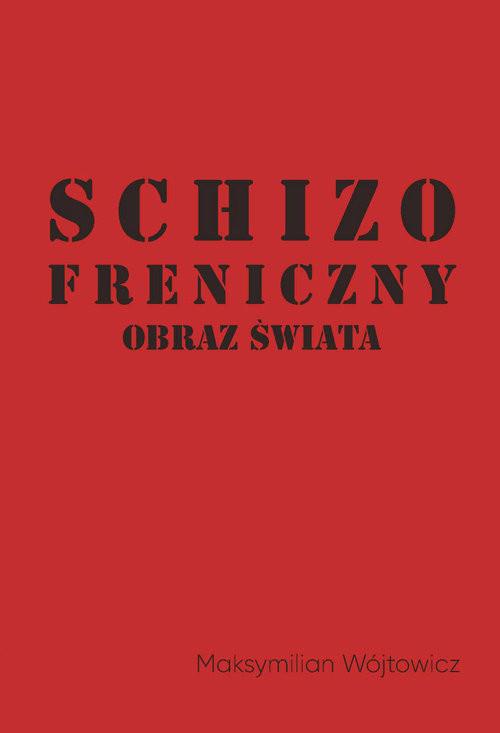 okładka Schizofreniczny obraz świata, Książka | Wójtowicz Maksymilian