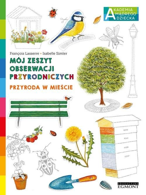 okładka Przyroda w mieście Mój zeszyt obserwacji przyrodniczych AMD, Książka | Lasserre Francois