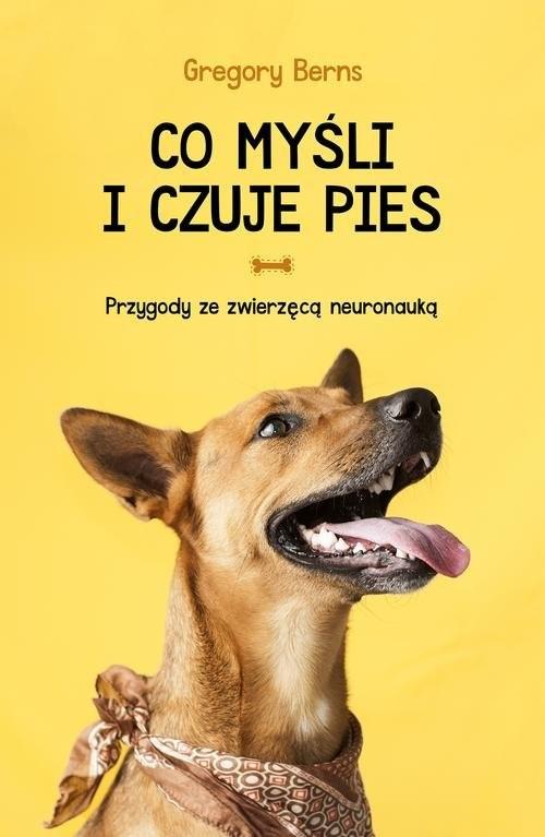 okładka Co myśli i czuje pies Przygody ze zwierzęcą neuronauką, Książka | Berns Gregory