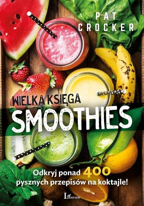 okładka Wielka księga smoothies Odkryj ponad 400 przepisów!, Książka | Crocker Pat