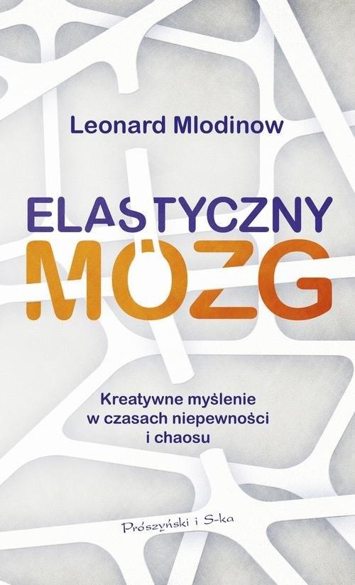 okładka Elastyczny mózg Kreatywne myślenie w czasach niepewności i chaosu, Książka | Mlodinow Leonard
