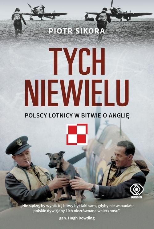 okładka Tych niewielu Polscy lotnicy w bitwie o Anglię, Książka | Sikora Piotr