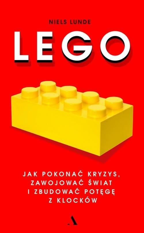 okładka Lego. Jak pokonać kryzys, zawojować świat i zbudować potęgę z klocków, Książka | Lunde Niels