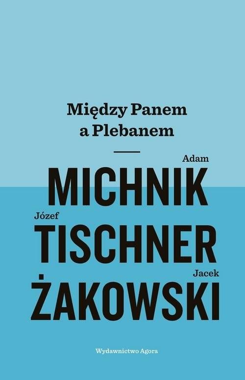 okładka Między Panem a Plebanem, Książka | Adam Michnik, Józef Tischner, Jacek Żakowski
