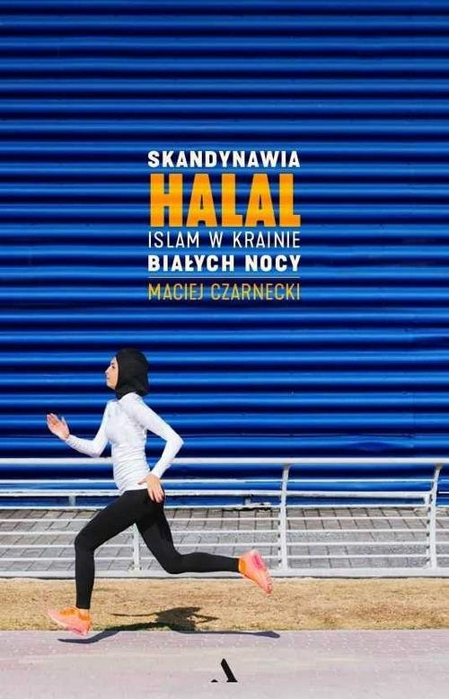 okładka Skandynawia HALAL. Islam w krainie białych nocy, Książka | Czarnecki Maciej