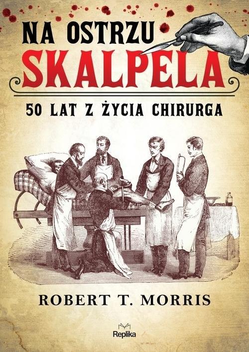okładka Na ostrzu skalpela 50 lat z życia chirurga, Książka | Robert T. Morris