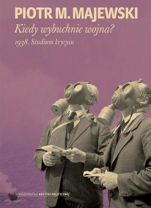 okładka Kiedy wybuchnie wojna 1938. Studium kryzysu, Książka | Piotr M. Majewski